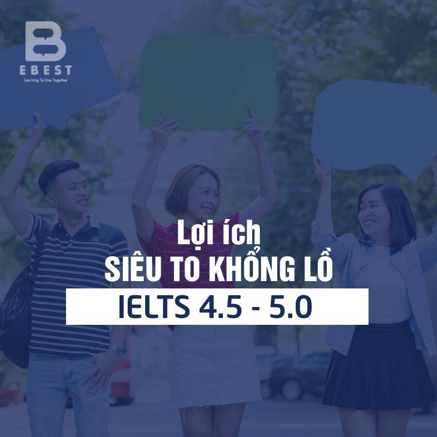 LỢI ÍCH SIÊU TO KHỔNG LỒ CỦA IELTS 4.5 VÀ IELTS 5.0