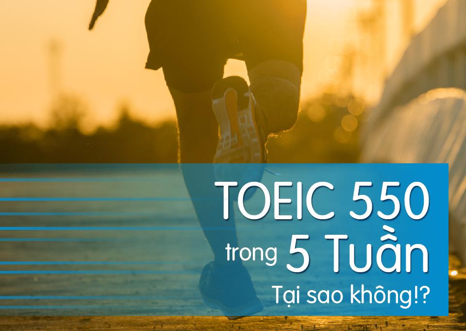 ĐẠT TOEIC 550 TRONG 5 TUẦN HỌC, TẠI SAO KHÔNG!?